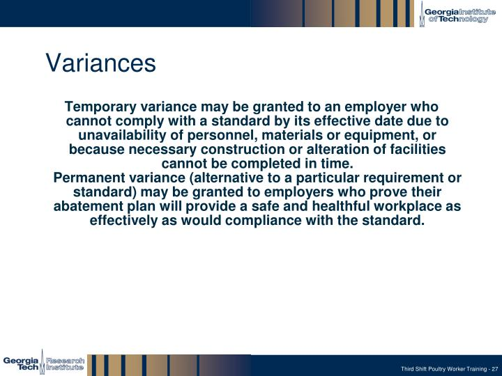 Temporary variance may be granted to an employer who cannot comply with a standard by its effective date due to unavailability of personnel, materials or equipment, or because necessary construction or alteration of facilities cannot be completed in time.