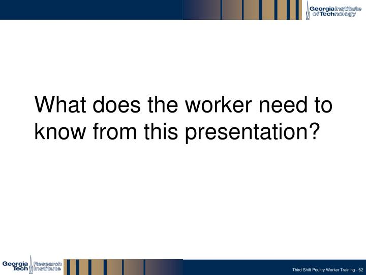 What does the worker need to know from this presentation?
