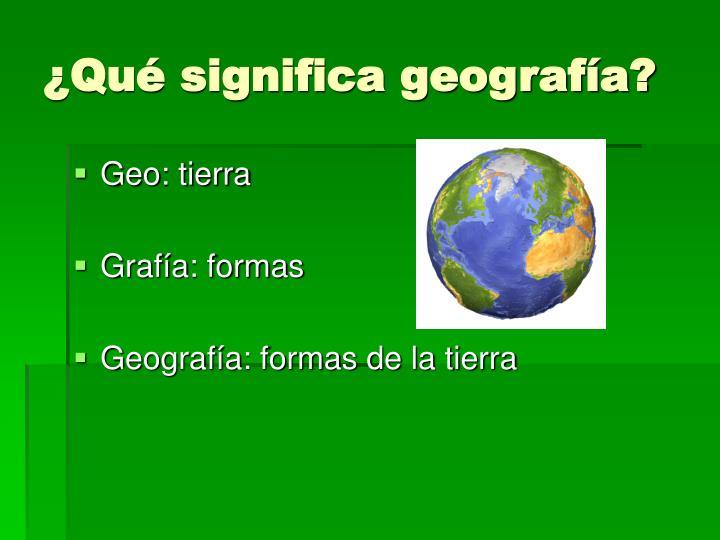 ¿Qué significa geografía?