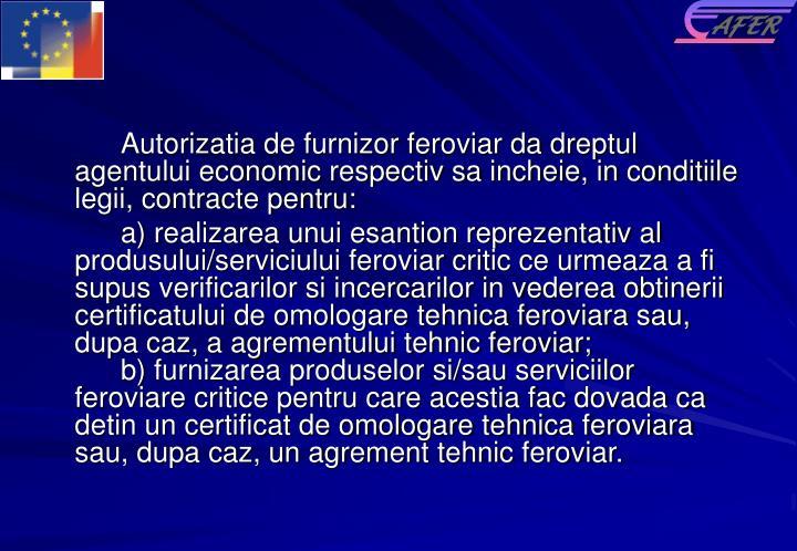 Autorizatia de furnizor feroviar da dreptul agentului economic respectiv sa incheie, in conditiile legii, contracte pentru: