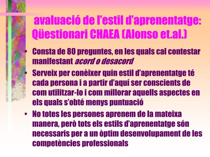 avaluació de l'estil d'aprenentatge: Qüestionari CHAEA (Alonso et.al.)