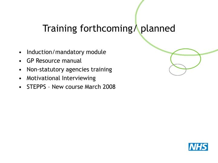 Training forthcoming/ planned