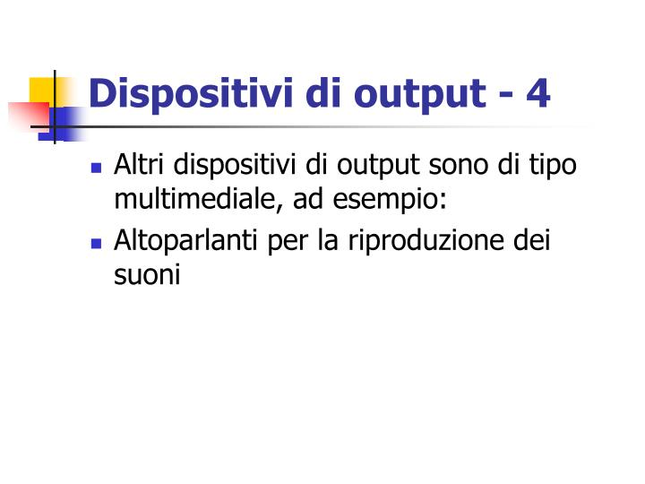 Dispositivi di output - 4