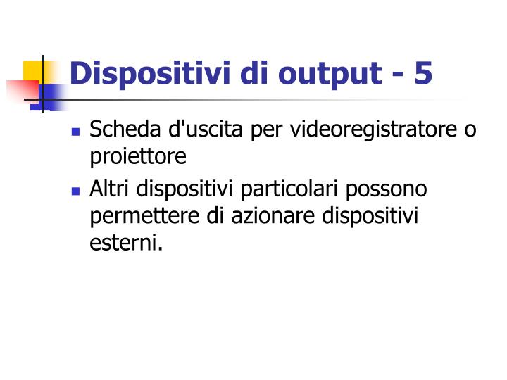 Dispositivi di output - 5