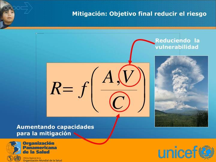 Mitigación: Objetivo final reducir el riesgo