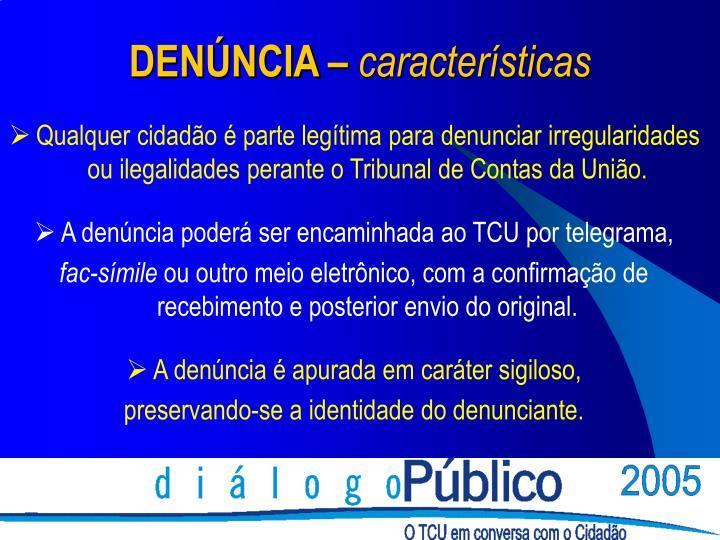 Qualquer cidadão é parte legítima para denunciar irregularidades ou ilegalidades perante o Tribunal de Contas da União.