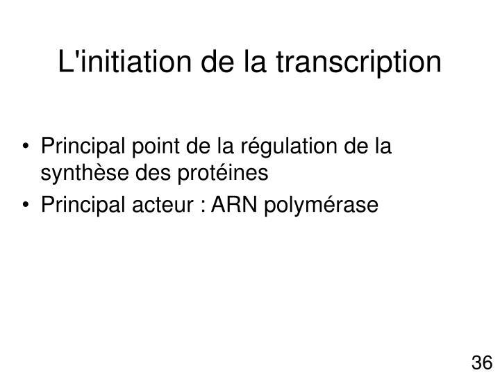 L'initiation de la transcription