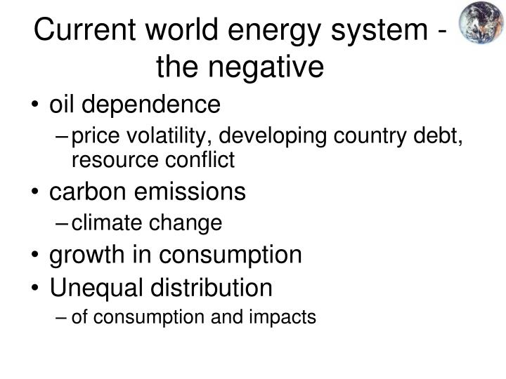 Current world energy system - the negative