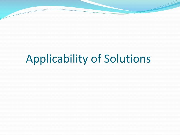 Applicability of Solutions