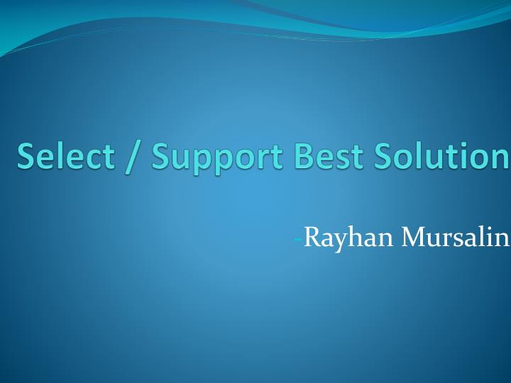 Select / Support Best Solution
