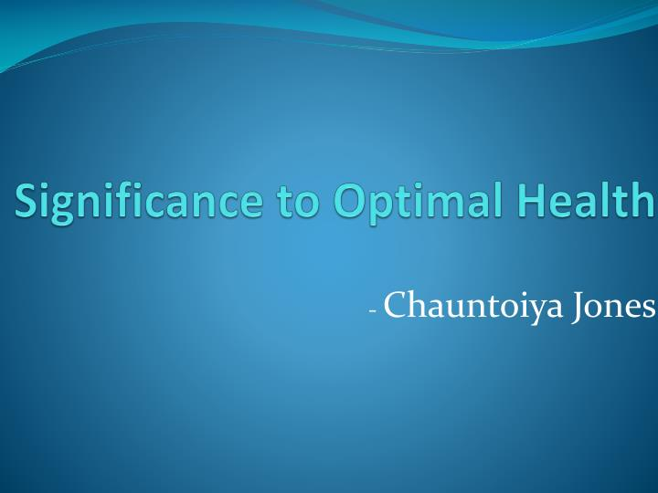 Significance to Optimal Health