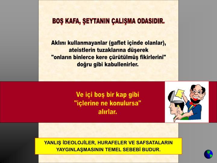 BOŞ KAFA, ŞEYTANIN ÇALIŞMA ODASIDIR.