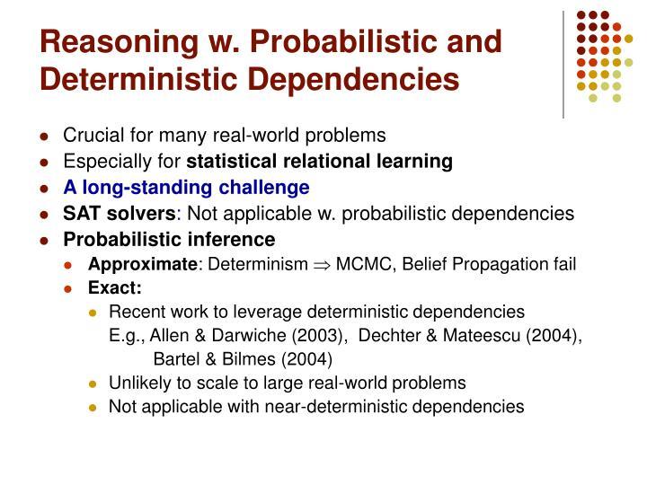 Reasoning w. Probabilistic and Deterministic Dependencies