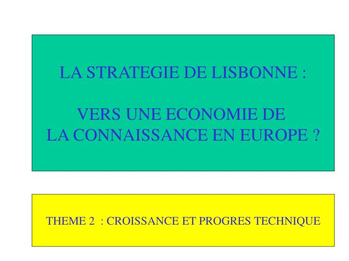 LA STRATEGIE DE LISBONNE :