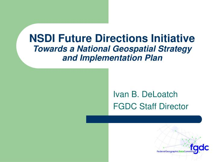 Nsdi future directions initiative towards a national geospatial strategy and implementation plan