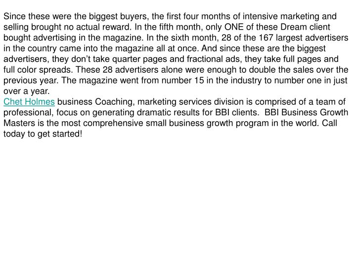 Since these were the biggest buyers, the first four months of intensive marketing and selling brough...
