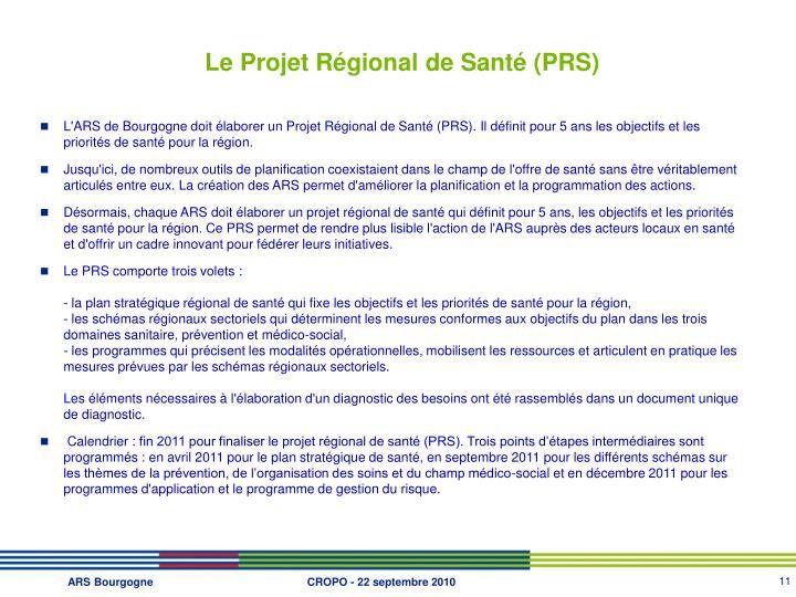 L'ARS de Bourgogne doit élaborer un Projet Régional de Santé (PRS). Il définit pour 5 ans les objectifs et les priorités de santé pour la région.