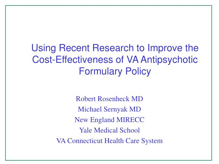 Using recent research to improve the cost effectiveness of va antipsychotic formulary policy
