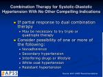 combination therapy for systolic diastolic hypertension with no other compelling indications