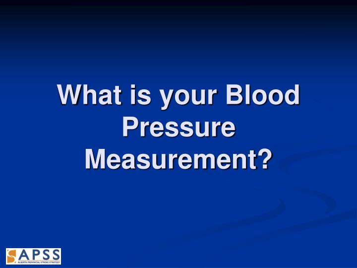 What is your Blood Pressure Measurement?