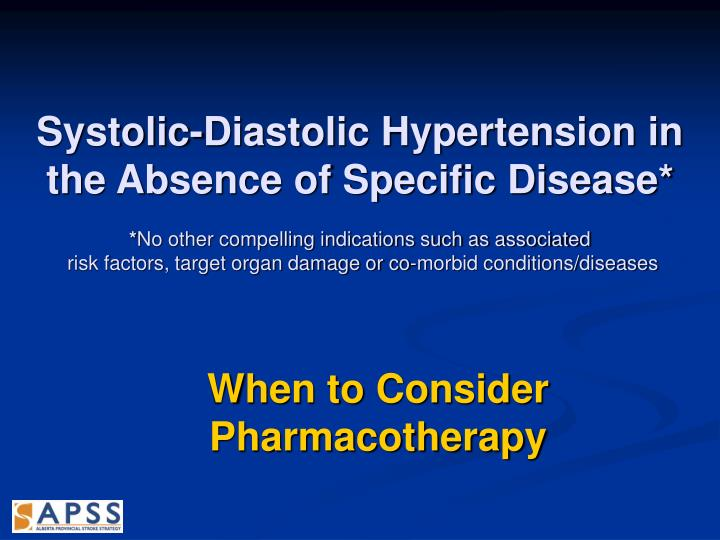 Systolic-Diastolic Hypertension in the Absence of Specific Disease*