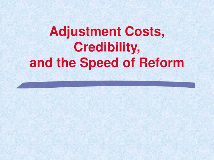 Adjustment Costs, Credibility,