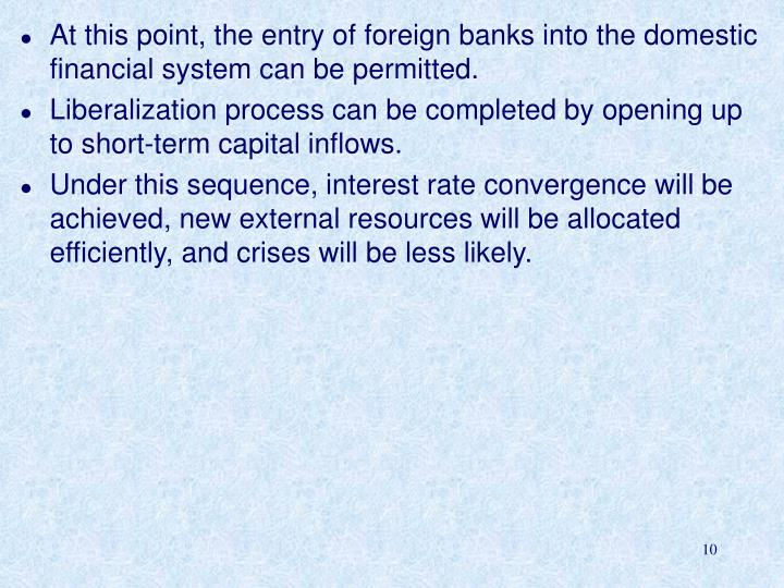 At this point, the entry of foreign banks into the domestic financial system can be permitted.
