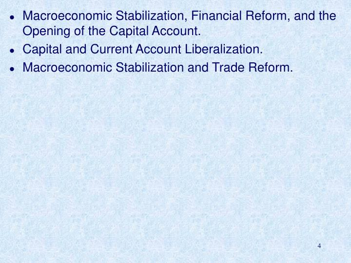 Macroeconomic Stabilization, Financial Reform, and the Opening of the Capital Account.