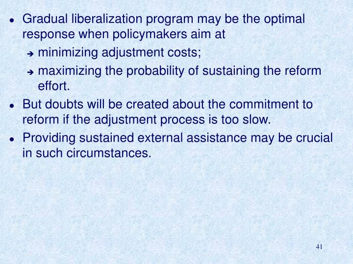 Gradual liberalization program may be the optimal response when policymakers aim at