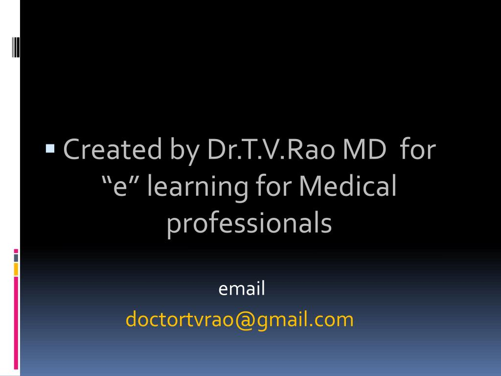 "Created by Dr.T.V.Rao MD  for      ""e"" learning for Medical professionals"