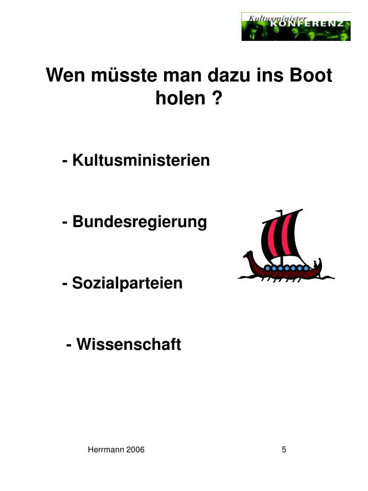Wen müsste man dazu ins Boot holen ?