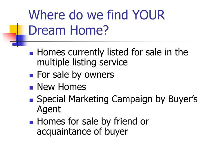 Where do we find YOUR Dream Home?