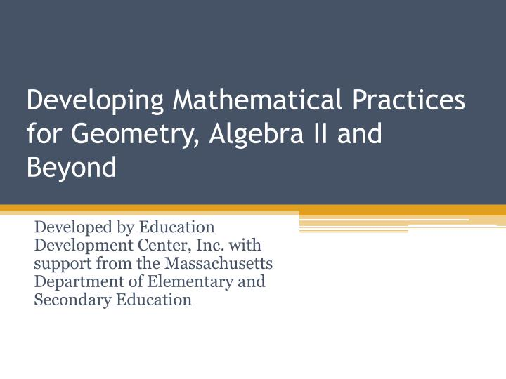 Developing mathematical practices for geometry algebra ii and beyond