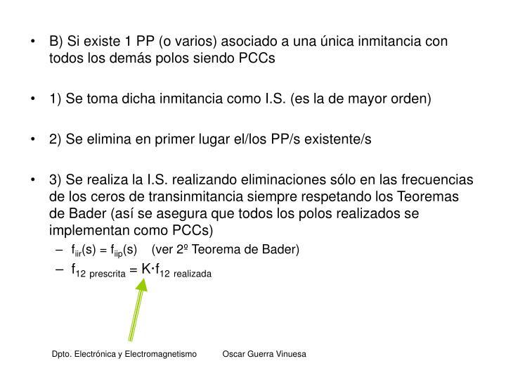B) Si existe 1 PP (o varios) asociado a una única inmitancia con todos los demás polos siendo PCCs