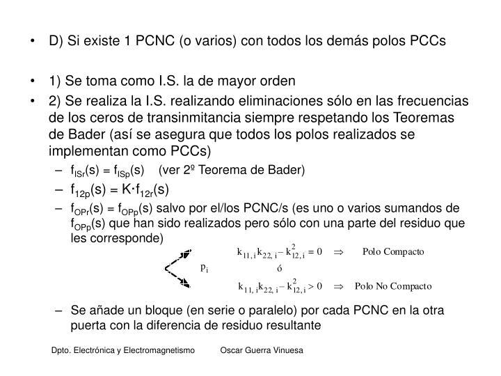D) Si existe 1 PCNC (o varios) con todos los demás polos PCCs