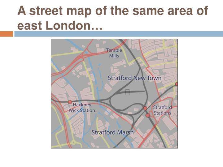 A street map of the same area of east London…