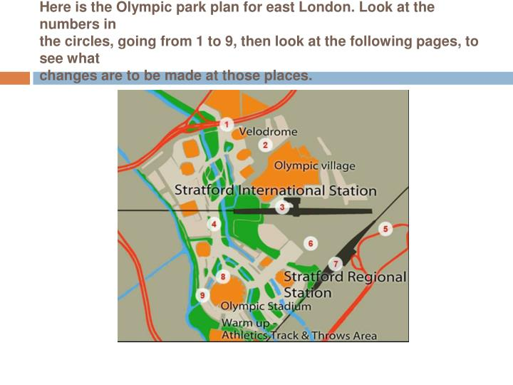 Here is the Olympic park plan for east London. Look at the numbers in