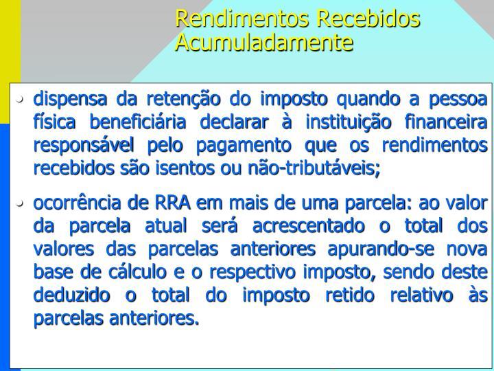dispensa da retenção do imposto quando a pessoa física beneficiária declarar à instituição financeira responsável pelo pagamento que os rendimentos recebidos são isentos ou não-tributáveis;