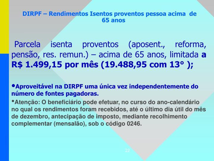 Parcela isenta proventos (aposent., reforma, pensão, res. remun.) – acima de 65 anos, limitada