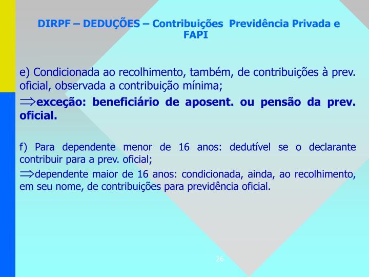 e) Condicionada ao recolhimento, também, de contribuições à prev. oficial, observada a contribuição mínima;
