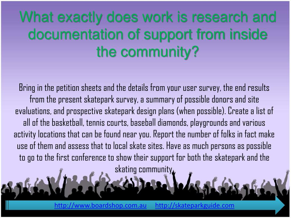 What exactly does work is research and documentation of support from inside the community?