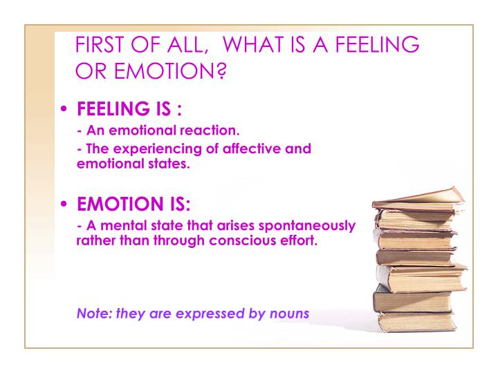 FIRST OF ALL,  WHAT IS A FEELING OR EMOTION?