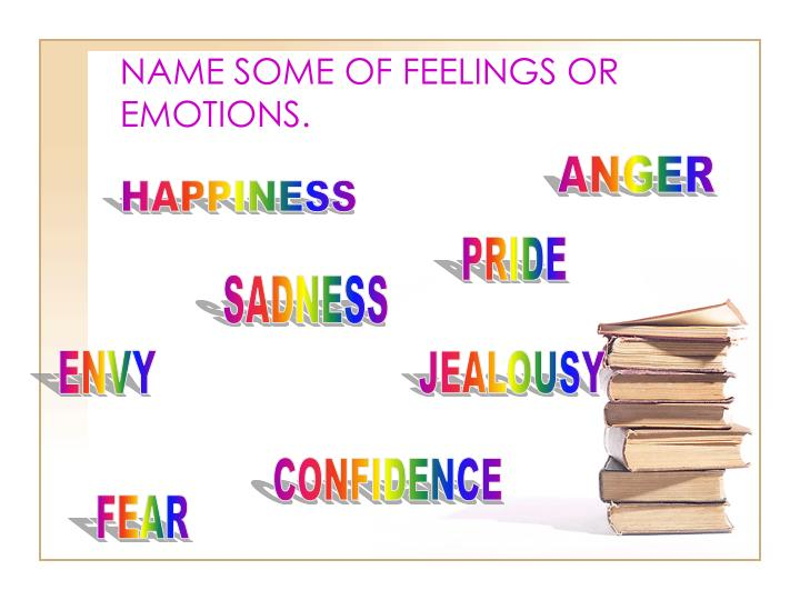NAME SOME OF FEELINGS OR EMOTIONS.