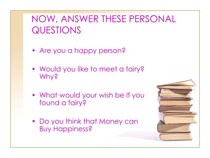 NOW, ANSWER THESE PERSONAL QUESTIONS