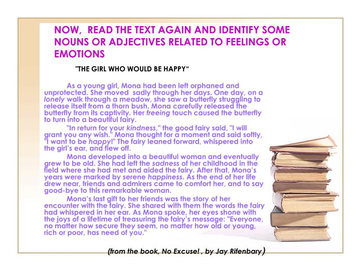 NOW,  READ THE TEXT AGAIN AND IDENTIFY SOME NOUNS OR ADJECTIVES RELATED TO FEELINGS OR EMOTIONS