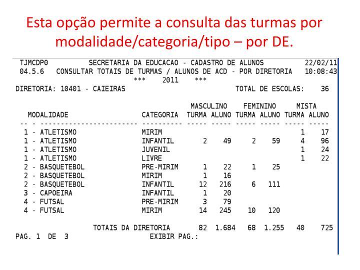 Esta opção permite a consulta das turmas por modalidade/categoria/tipo – por DE.