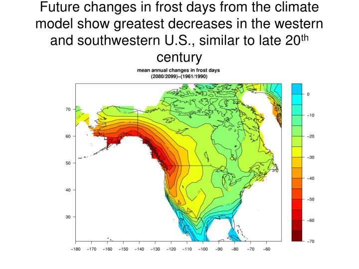 Future changes in frost days from the climate model show greatest decreases in the western and southwestern U.S., similar to late 20