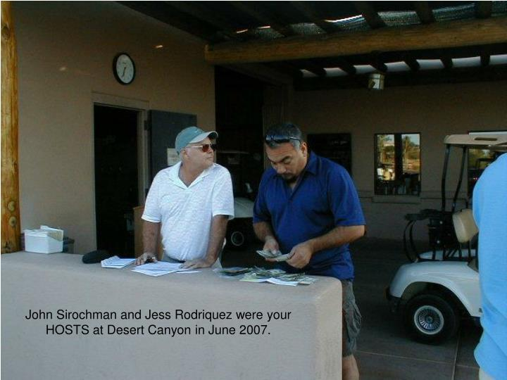 John Sirochman and Jess Rodriquez were your HOSTS at Desert Canyon in June 2007.