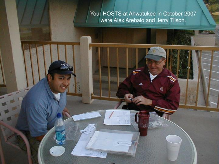 Your HOSTS at Ahwatukee in October 2007 were Alex Arebalo and Jerry Tilson.