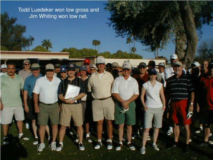 Todd Luedeker won low gross and Jim Whiting won low net.